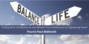 Pouria Bidhendi on Finding Work-Life Balance As You Advance Your Architecture or Engineering Career